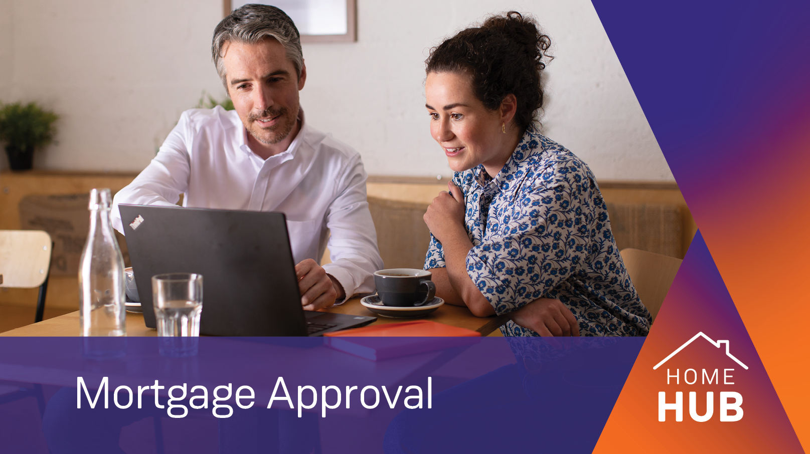 Mortgage Approval: When you're ready to apply, we're with you every step of the way